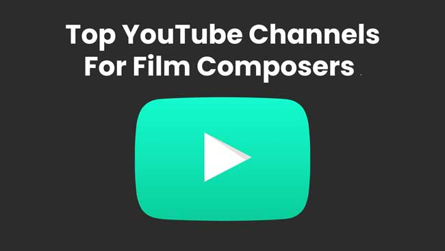 Top 10 YouTube Channels For Film Composer Education