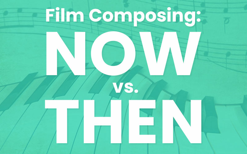 Film Composer Creative Approach: Now vs. Then