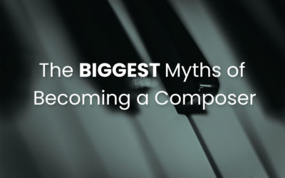 """""""How To Be A Film Composer"""" Part IV: The Biggest Myths of Becoming a Composer"""