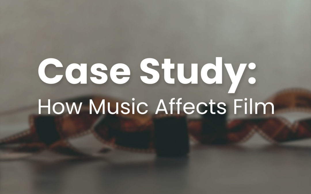 Case Study: How Music Affects Film