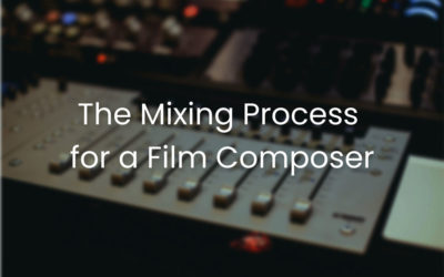 """""""How To Be A Film Composer"""" Part V: The Mixing Process for a Composer"""