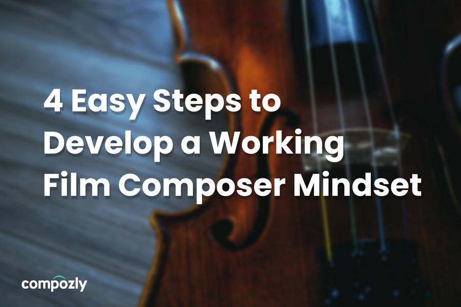 4 Easy Steps to Develop a Working Film Composer Mindset